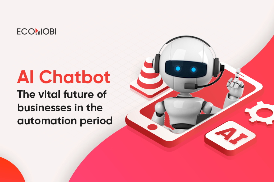 AI Chatbot The vital future of businesses in the automation period