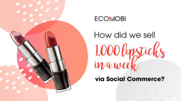 How did we sell 1.000 lipsticks in a week via Social Commerce?