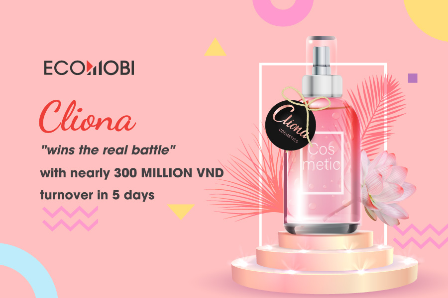 "Cliona ""wins the real battle"" with nearly 300 million VND turnover in 5 days"