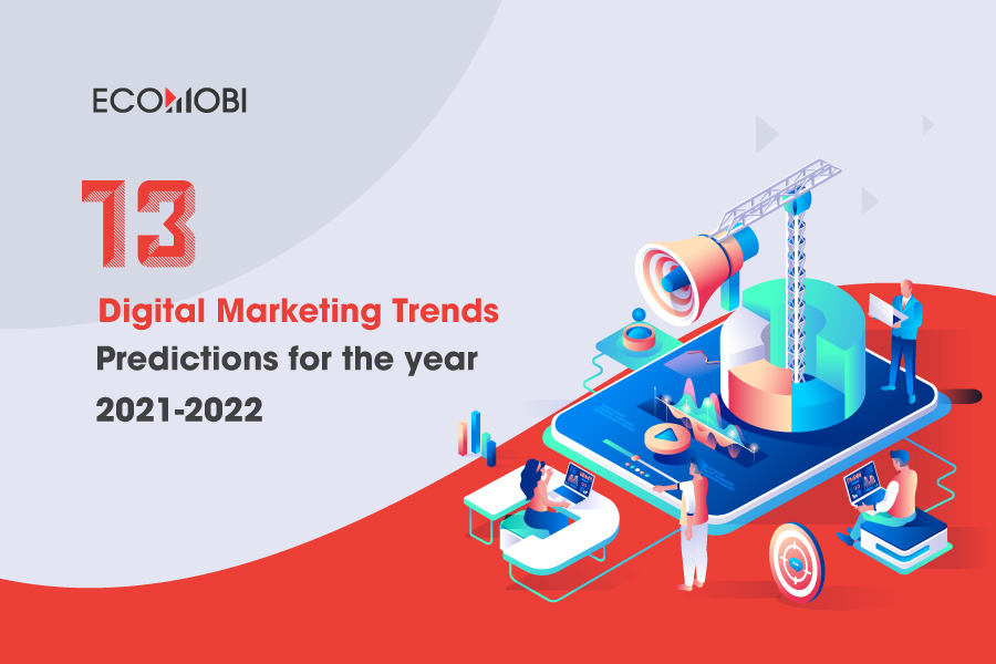 13 Digital Marketing Trends Predictions for the year 2021-2022